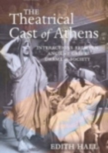 Обложка книги  - Theatrical Cast of Athens: Interactions between Ancient Greek Drama and Society