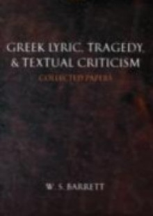 Обложка книги  - Greek Lyric, Tragedy, and Textual Criticism: Collected Papers