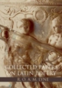 Обложка книги  - R. O. A. M. Lyne: Collected Papers on Latin Poetry