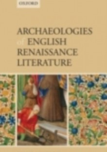 Обложка книги  - Archaeologies of English Renaissance Literature