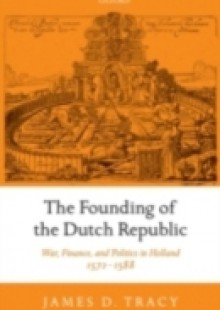 Обложка книги  - Founding of the Dutch Republic: War, Finance, and Politics in Holland, 1572-1588