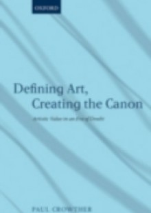 Обложка книги  - Defining Art, Creating the Canon: Artistic Value in an Era of Doubt