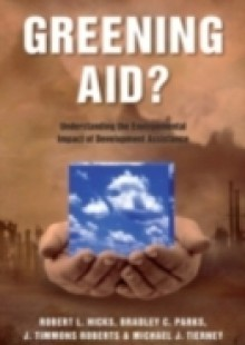 Обложка книги  - Greening Aid?: Understanding the Environmental Impact of Development Assistance