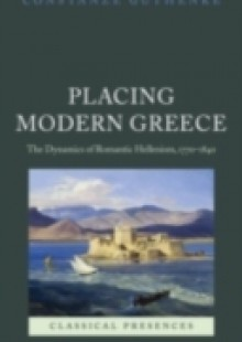 Обложка книги  - Placing Modern Greece: The Dynamics of Romantic Hellenism, 1770-1840