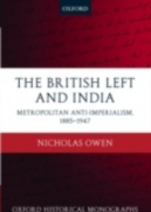 Обложка книги  - British Left and India: Metropolitan Anti-Imperialism, 1885-1947