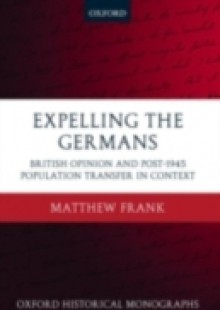 Обложка книги  - Expelling the Germans: British Opinion and Post-1945 Population Transfer in Context