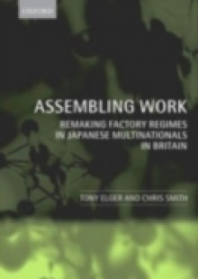 Обложка книги  - Assembling Work: Remaking Factory Regimes in Japanese Multinationals in Britain