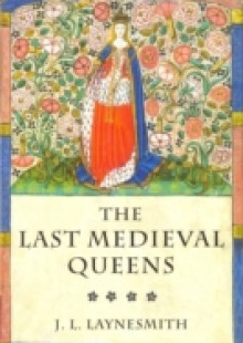 Обложка книги  - Last Medieval Queens: English Queenship 1445-1503