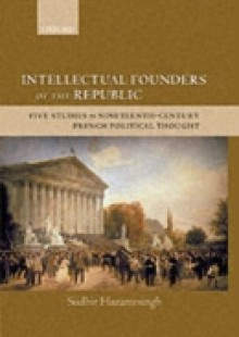 Обложка книги  - Intellectual Founders of the Republic: Five Studies in Nineteenth-Century French Political Thought