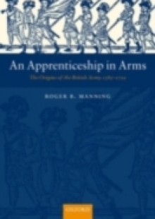 Обложка книги  - Apprenticeship in Arms: The Origins of the British Army 1585-1702
