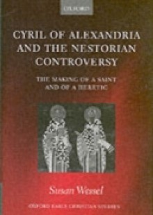 Обложка книги  - Cyril of Alexandria and the Nestorian Controversy: The Making of a Saint and of a Heretic
