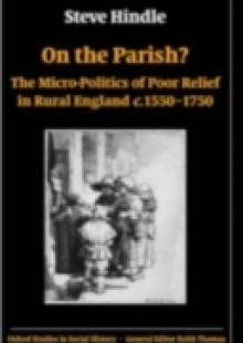 Обложка книги  - On the Parish?: The Micro-Politics of Poor Relief in Rural England c.1550-1750
