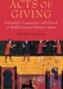 Обложка книги  - Acts of Giving: Individual, Community, and Church in Tenth-Century Christian Spain