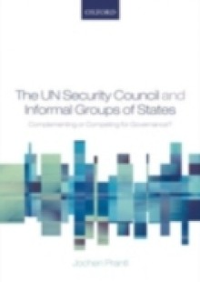 Обложка книги  - UN Security Council and Informal Groups of States: Complementing or Competing for Governance?
