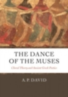 Обложка книги  - Dance of the Muses: Choral Theory and Ancient Greek Poetics