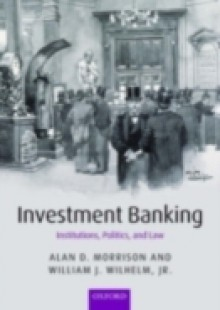 Обложка книги  - Investment Banking: Institutions, Politics, and Law
