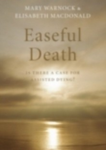 Обложка книги  - Easeful Death: Is there a case for assisted dying?
