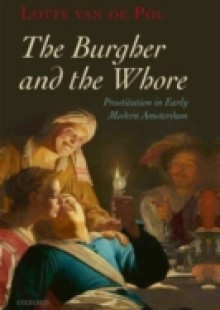 Обложка книги  - Burgher and the Whore: Prostitution in Early Modern Amsterdam