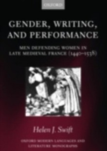 Обложка книги  - Gender, Writing, and Performance: Men Defending Women in Late Medieval France (1440-1538)