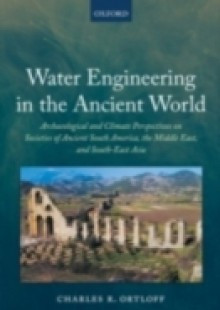 Обложка книги  - Water Engineering in the Ancient World: Archaeological and Climate Perspectives on Societies of Ancient South America, the Middle East, and South-East Asia