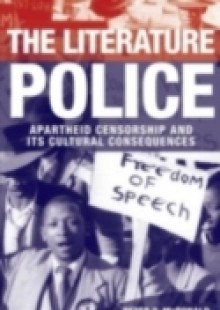 Обложка книги  - Literature Police: Apartheid Censorship and Its Cultural Consequences