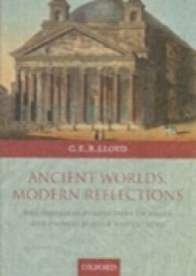 Обложка книги  - Ancient Worlds, Modern Reflections: Philosophical Perspectives on Greek and Chinese Science and Culture