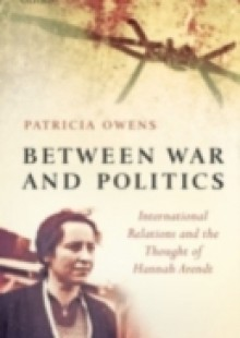 Обложка книги  - Between War and Politics: International Relations and the Thought of Hannah Arendt