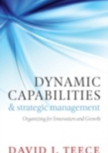 Обложка книги  - Dynamic Capabilities and Strategic Management: Organizing for Innovation and Growth