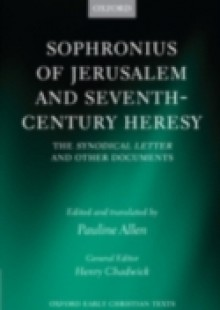 Обложка книги  - Sophronius of Jerusalem and Seventh-Century Heresy: The Synodical Letter and Other Documents
