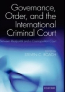 Обложка книги  - Governance, Order, and the International Criminal Court: Between Realpolitik and a Cosmopolitan Court