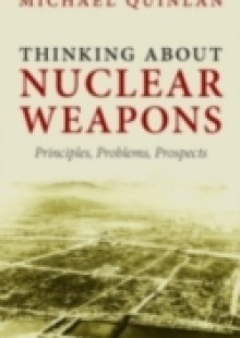 Обложка книги  - Thinking About Nuclear Weapons: Principles, Problems, Prospects