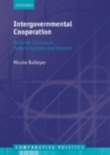 Обложка книги  - Intergovernmental Cooperation: Rational Choices in Federal Systems and Beyond
