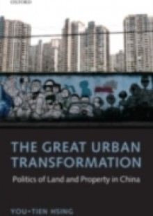 Обложка книги  - Great Urban Transformation: Politics of Land and Property in China