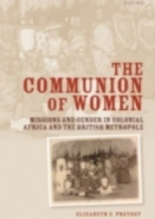 Обложка книги  - Communion of Women: Missions and Gender in Colonial Africa and the British Metropole