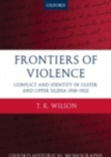 Обложка книги  - Frontiers of Violence: Conflict and Identity in Ulster and Upper Silesia 1918-1922