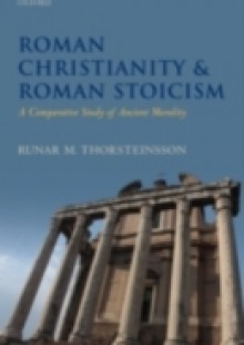 Обложка книги  - Roman Christianity and Roman Stoicism: A Comparative Study of Ancient Morality