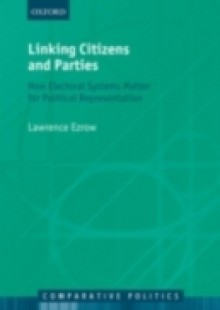 Обложка книги  - Linking Citizens and Parties: How Electoral Systems Matter for Political Representation