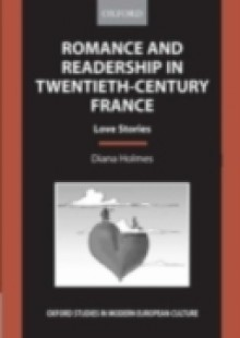 Обложка книги  - Romance and Readership in Twentieth-Century France: Love Stories