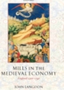 Обложка книги  - Mills in the Medieval Economy: England 1300-1540