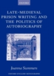 Обложка книги  - Late-Medieval Prison Writing and the Politics of Autobiography
