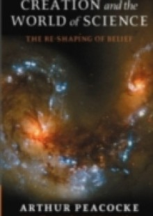 Обложка книги  - Creation and the World of Science: The Reshaping of Belief