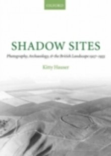 Обложка книги  - Shadow Sites: Photography, Archaeology, and the British Landscape 1927-1955