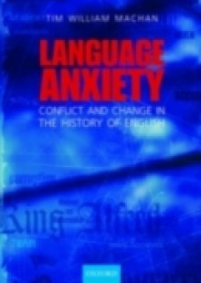 Обложка книги  - Language Anxiety: Conflict and Change in the History of English