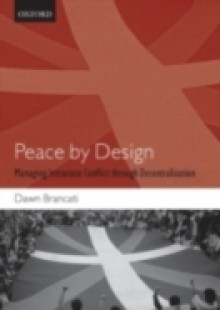 Обложка книги  - Peace by Design: Managing Intrastate Conflict through Decentralization