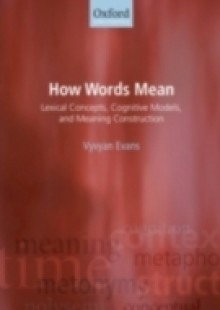 Обложка книги  - How Words Mean: Lexical Concepts, Cognitive Models, and Meaning Construction