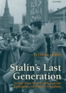 Обложка книги  - Stalin's Last Generation: Soviet Post-War Youth and the Emergence of Mature Socialism