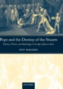 Обложка книги  - Pope and the Destiny of the Stuarts: History, Politics, and Mythology in the Age of Queen Anne