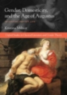 Обложка книги  - Gender, Domesticity, and the Age of Augustus: Inventing Private Life