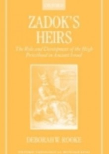 Обложка книги  - Zadok's Heirs: The Role and Development of the High Priesthood in Ancient Israel