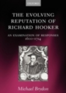 Обложка книги  - Evolving Reputation of Richard Hooker: An Examination of Responses, 1600-1714